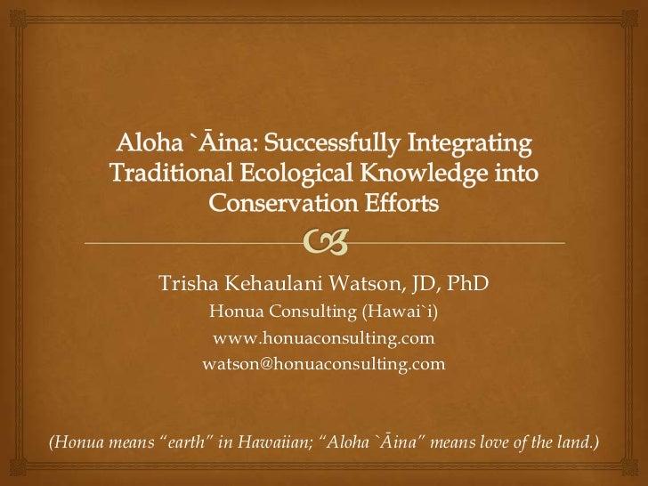 Trisha Kehaulani Watson, JD, PhD                    Honua Consulting (Hawai`i)                     www.honuaconsulting.com...