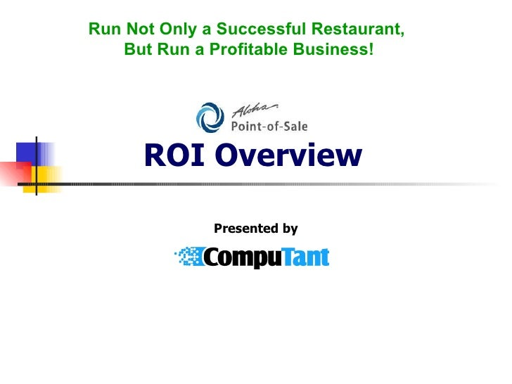 ROI Overview Presented by Run Not Only a Successful Restaurant,  But Run a Profitable Business!