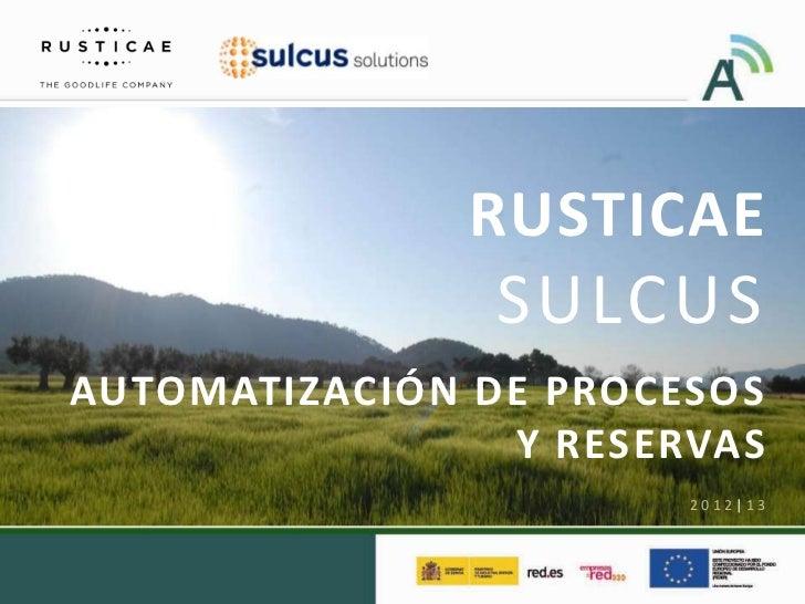 RUSTICAE               SULCUSAUTOMATIZACIÓN DE PROCESOS                Y RESERVAS                       2012|13