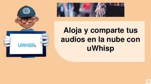 Aloja y comparte tus audios en la nube con uWhisp 1
