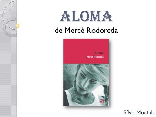 ALOMA de Mercè Rodoreda Sílvia Montals
