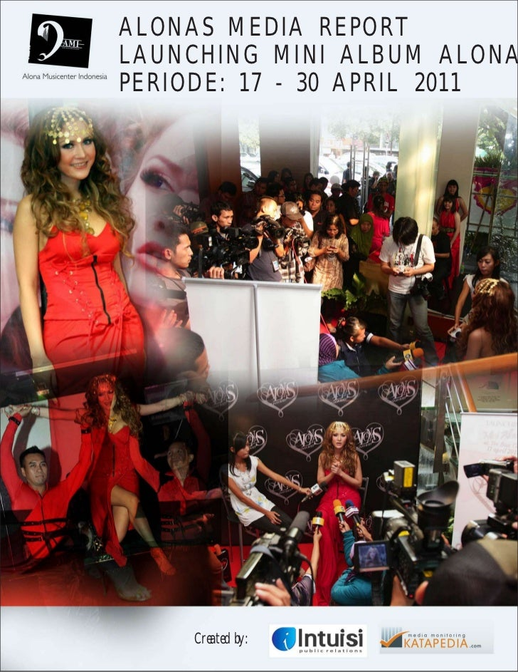 ALONAS MEDIA REPORTLAUNCHING MINI ALBUM ALONAPERIODE: 17 - 30 APRIL 2011     Created by: