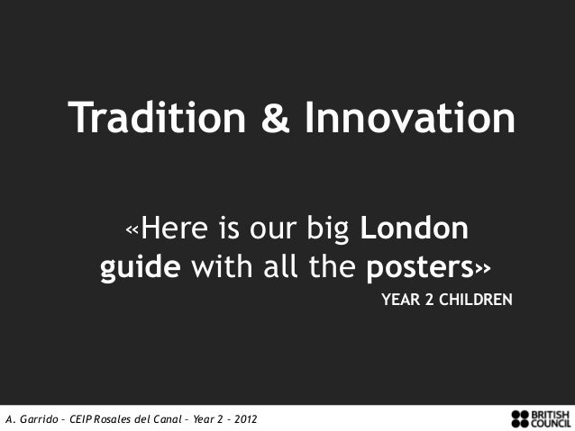 Tradition & Innovation                    «Here is our big London                   guide with all the posters»           ...
