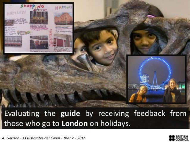 Evaluating the guide by receiving feedback from those who go to London on holidays.A. Garrido – CEIP Rosales del Canal – Y...