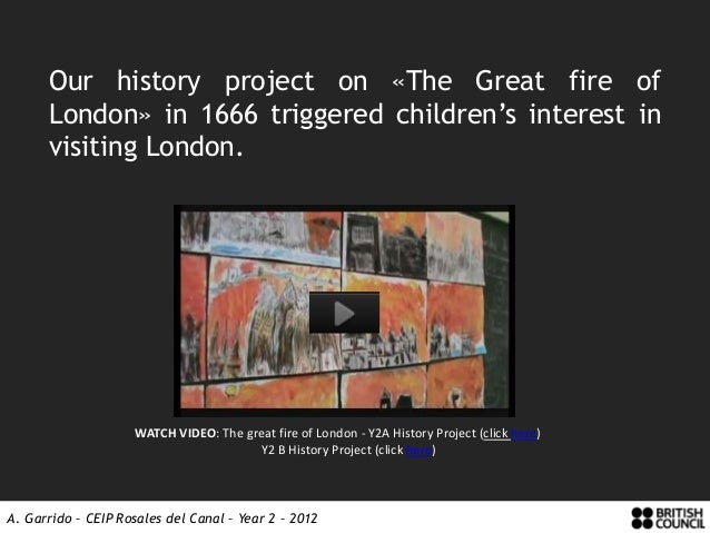 Our history project on «The Great fire of      London» in 1666 triggered children's interest in      visiting London.     ...