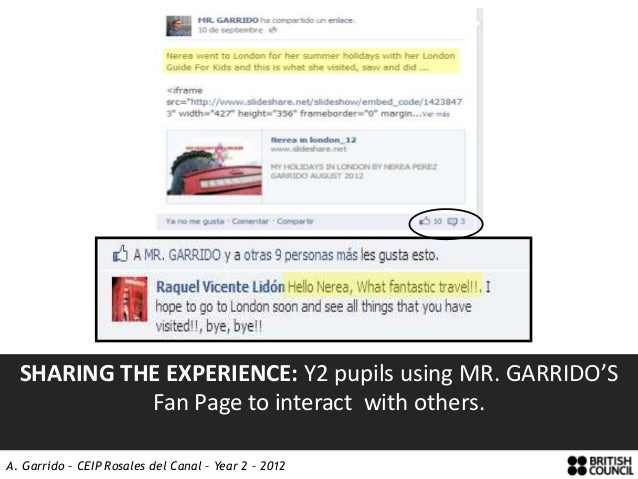 SHARING THE EXPERIENCE: Y2 pupils using MR. GARRIDO'S            Fan Page to interact with others.A. Garrido – CEIP Rosale...