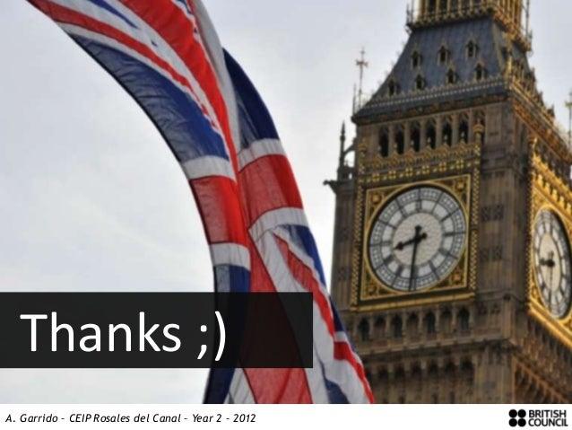 Thanks ;)A. Garrido – CEIP Rosales del Canal – Year 2 – 2012