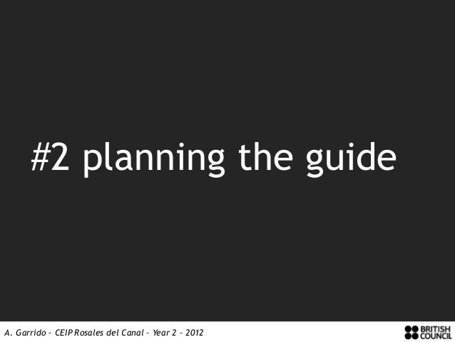 #2 planning the guideA. Garrido – CEIP Rosales del Canal – Year 2 – 2012