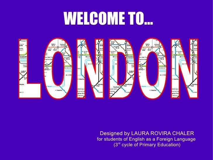 WELCOME TO...     Designed by LAURA ROVIRA CHALER    for students of English as a Foreign Language            (3rd cycle o...