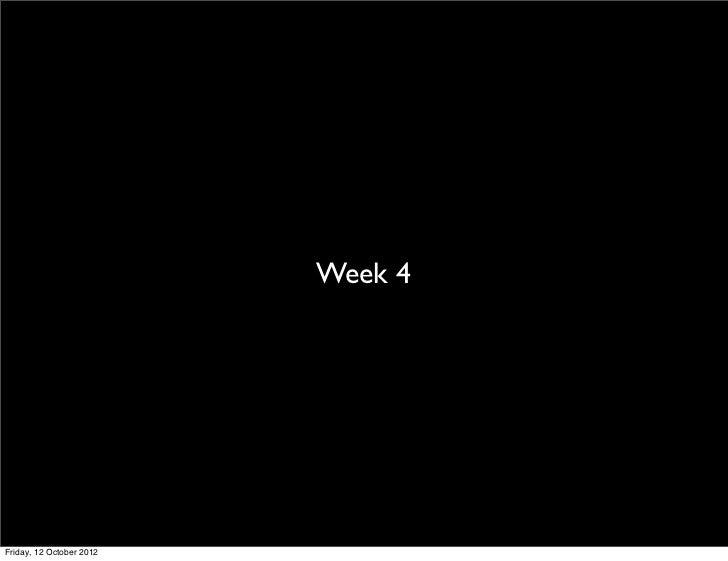 Week 4Friday, 12 October 2012