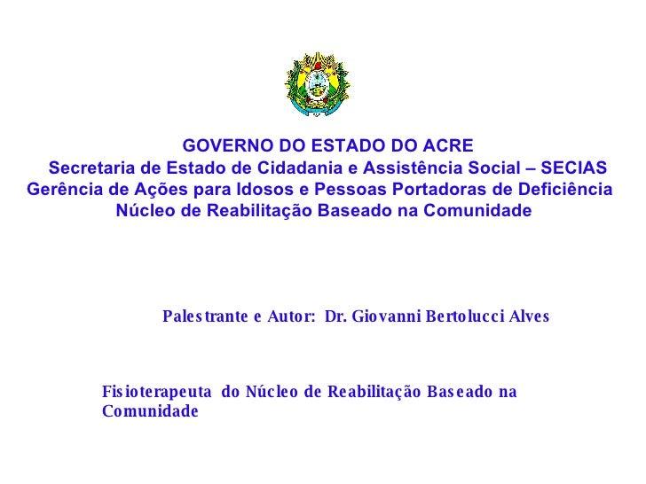 GOVERNO DO ESTADO DO ACRE Secretaria de Estado de Cidadania e Assistência Social – SECIAS Gerência de Ações para Idosos e ...