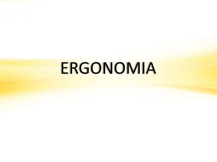 O QUE É ERGONOMIA?Conhecida normalmente como estudo científicoda relação entre o homem e seus ambientes detrabalhos, a erg...