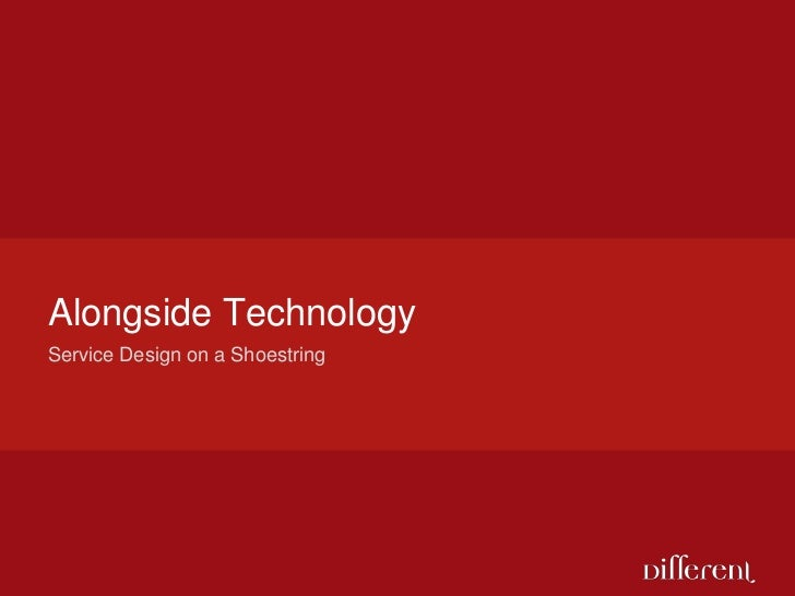 Alongside Technology<br />Service Design on a Shoestring<br />