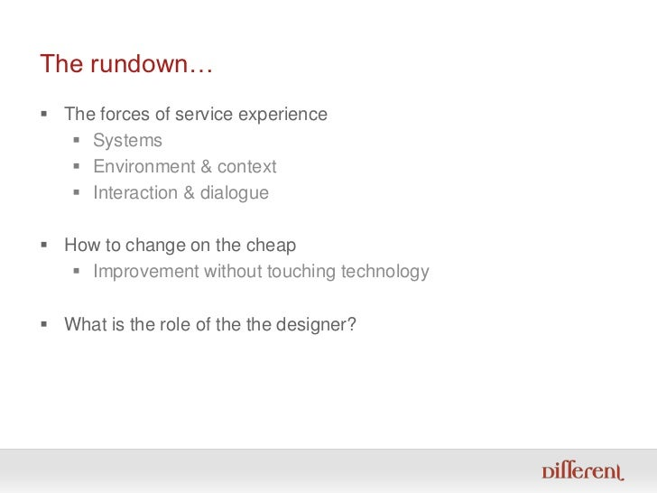 The rundown…<br />The forces of service experience<br />Systems<br />Environment & context<br />Interaction & dialogue<br ...