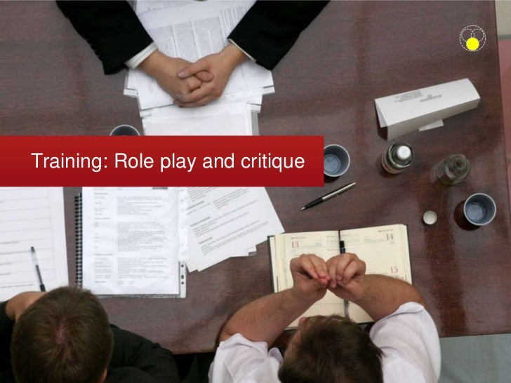 Training: Role play and critique<br />