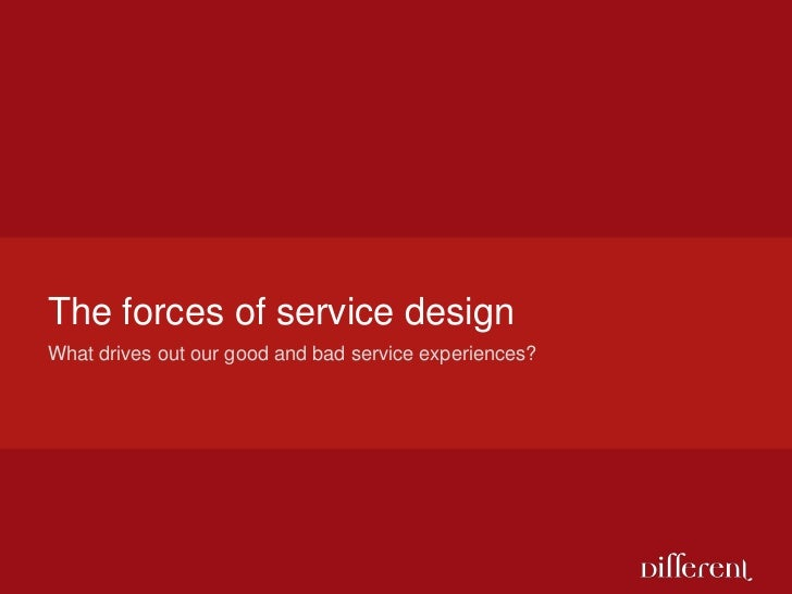 The forces of service design<br />What drives out our good and bad service experiences?<br />