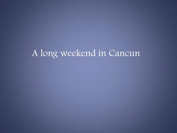 A long weekend in Cancun<br />