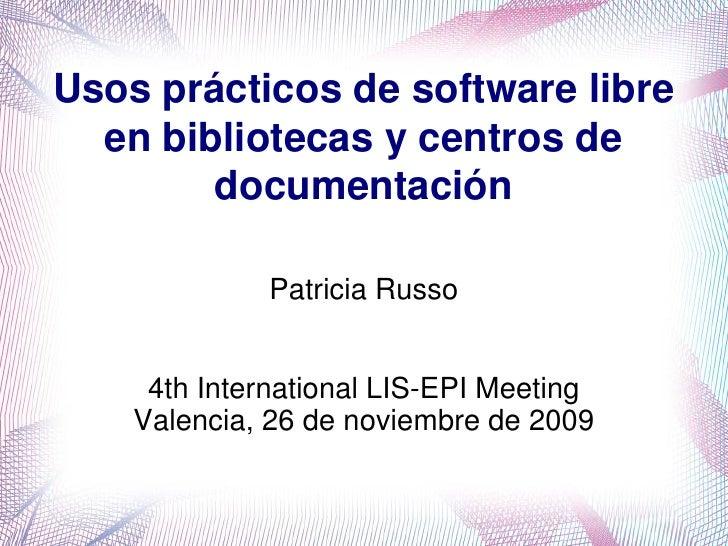 Usos prácticos de software libre   en bibliotecas y centros de         documentación                Patricia Russo        ...