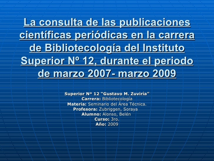 La consulta de las publicaciones científicas periódicas en la carrera de Bibliotecología del Instituto Superior Nº 12, dur...