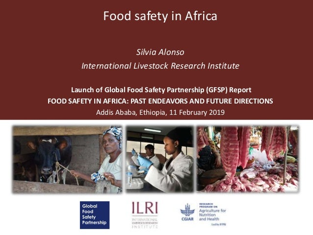 Food safety in Africa Silvia Alonso International Livestock Research Institute Launch of Global Food Safety Partnership (G...