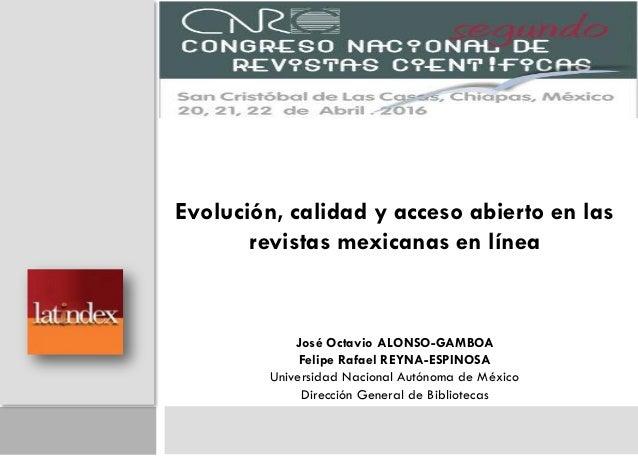 II Evolución, calidad y acceso abierto en las revistas mexicanas en línea José Octavio ALONSO-GAMBOA Felipe Rafael REYNA-E...