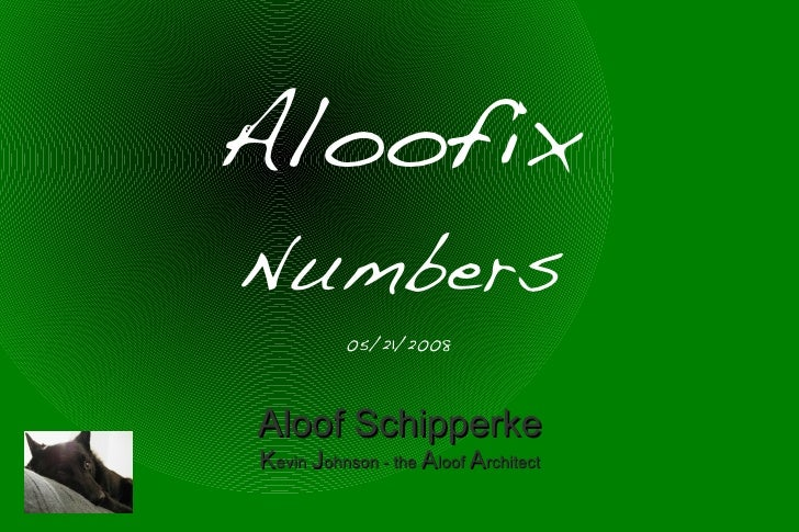 Aloofix Numbers           05/21/2008    Aloof Schipperke Kevin Johnson - the Aloof Architect