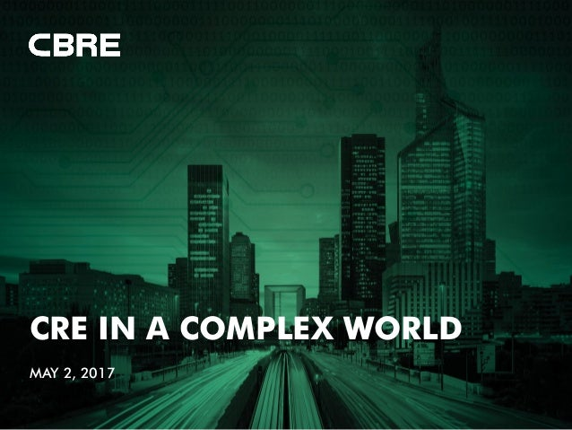 CRE IN A COMPLEX WORLD MAY 2, 2017