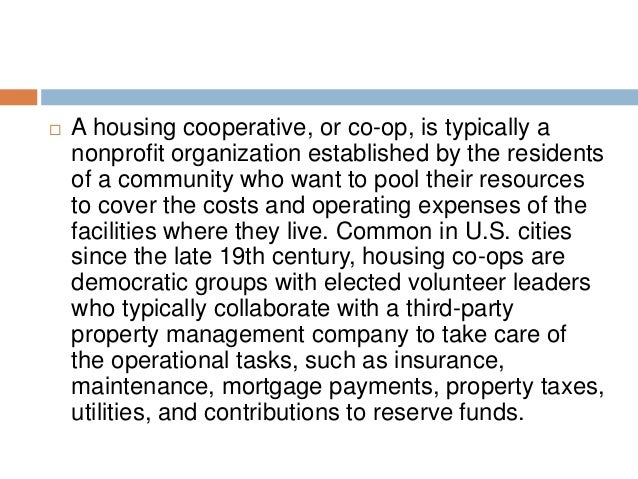   A housing cooperative, or co-op, is typically a nonprofit organization established by the residents of a community who ...