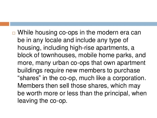   While housing co-ops in the modern era can be in any locale and include any type of housing, including high-rise apartm...