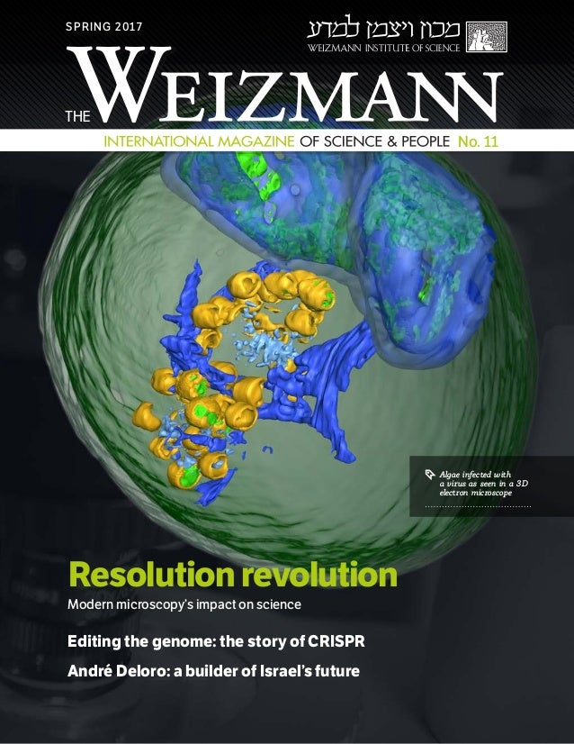 SPRING 2017 No. 11 Resolution revolution Modern microscopy's impact on science Editing the genome: the story of CRISPR And...
