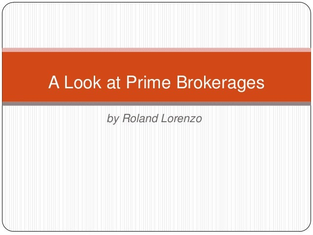 A Look at Prime Brokerages      by Roland Lorenzo