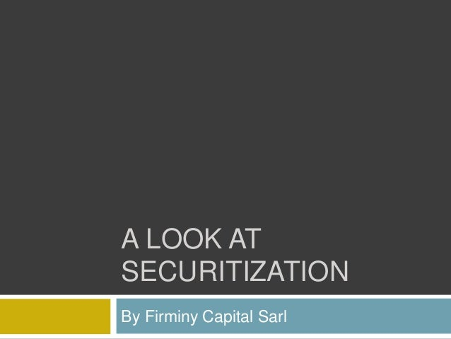 A LOOK AT SECURITIZATION By Firminy Capital Sarl