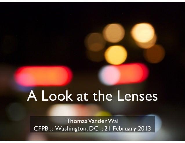 A Look at the LensesThomasVander WalCFPB :: Washington, DC :: 21 February 2013