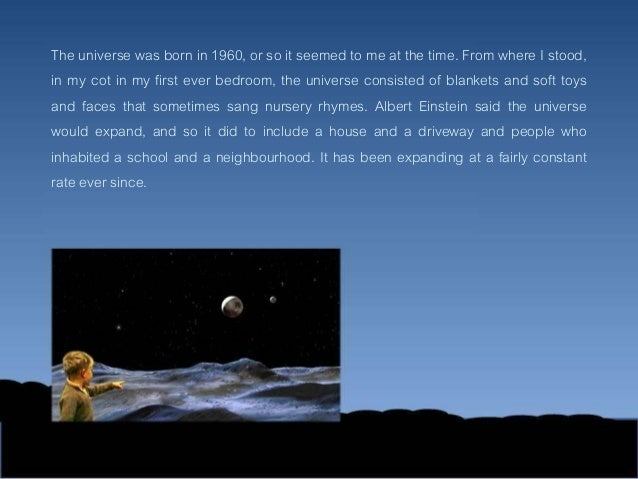 The universe was born in 1960, or so it seemed to me at the time. From where I stood,in my cot in my first ever bedroom, t...