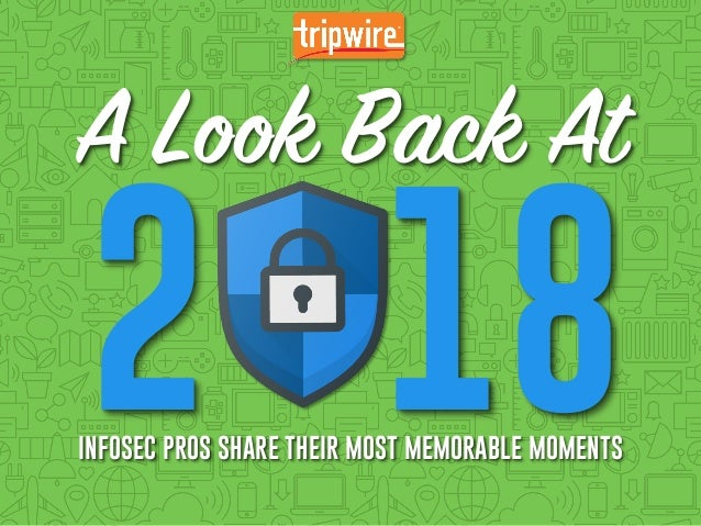 A Look Back at 2018: The Most Memorable Cyber Moments