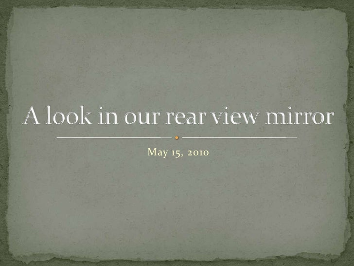May 15, 2010<br />A look in our rear view mirror<br />