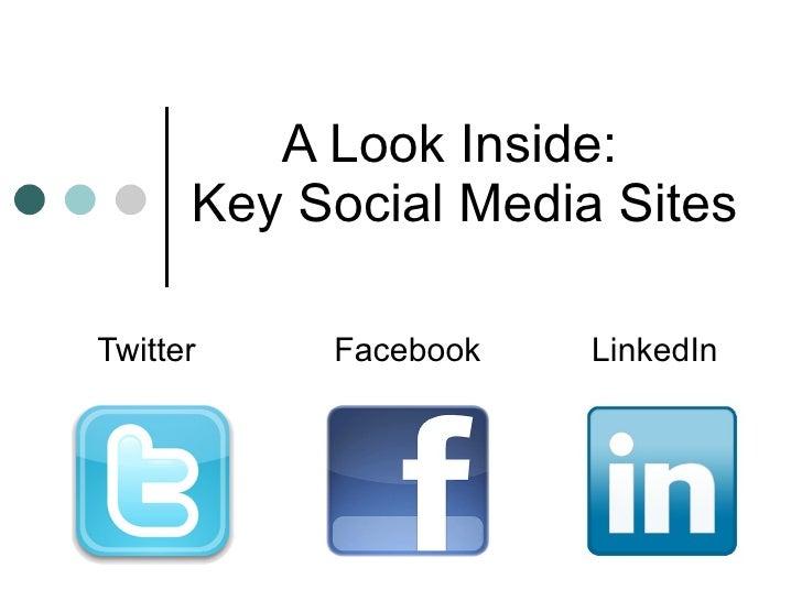 A Look Inside:  Key Social Media Sites Twitter  Facebook  LinkedIn