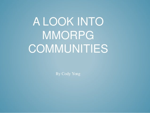 A LOOK INTO MMORPG COMMUNITIES By Cody Yong