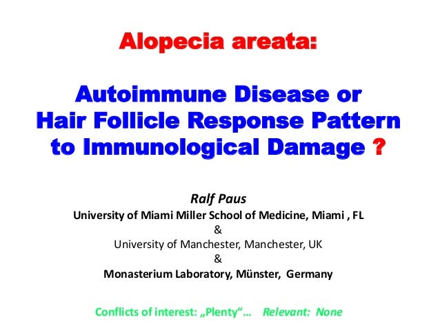 Alopecia areata: Autoimmune Disease or Hair Follicle Response Pattern to Immunological Damage ? Ralf Paus University of Mi...