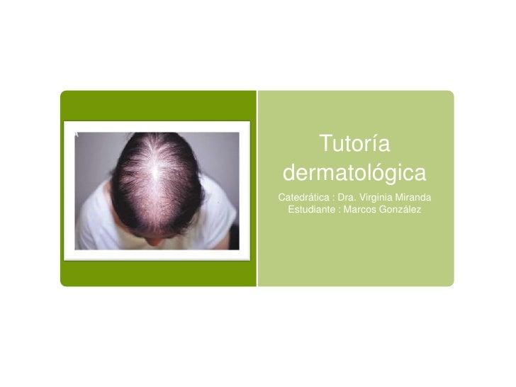 Tutoría dermatológicaCatedrática : Dra. Virginia Miranda Estudiante : Marcos González