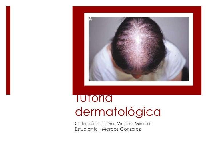 TutoríadermatológicaCatedrática : Dra. Virginia MirandaEstudiante : Marcos González