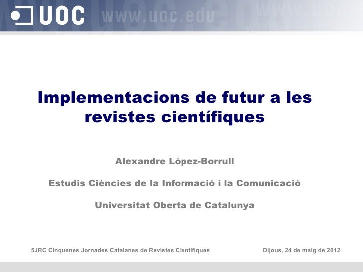 Implementacions de futur a les       revistes científiques                           Alexandre López-Borrull     Estudis C...
