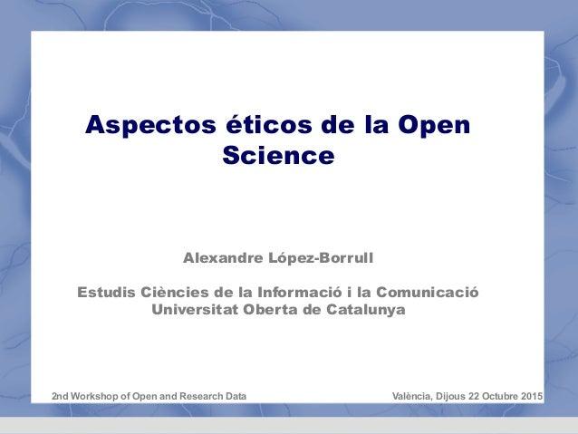 Aspectos éticos de la Open Science Alexandre López-Borrull Estudis Ciències de la Informació i la Comunicació Universitat ...