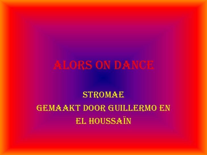 Alorsondance<br />Stromae<br />Gemaakt door Guillermo en <br />El Houssaïn<br />