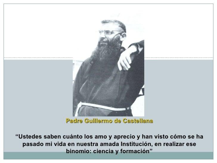 """Padre Guillermo de Castellana """" Ustedes saben cuánto los amo y aprecio y han visto cómo se ha pasado mi vida en nuestra am..."""