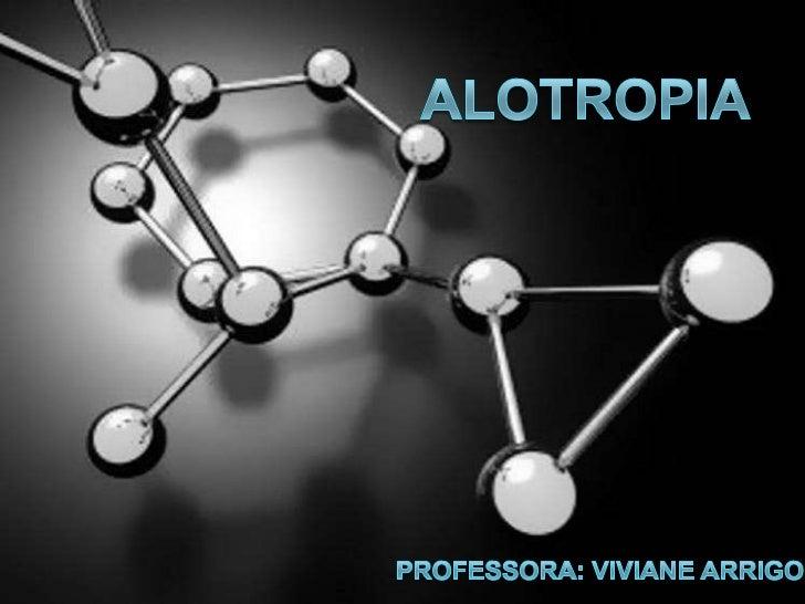 Alotropia é o fenômeno em que um mesmoelemento químico é capaz de formar duas oumais substâncias SIMPLES com número deátom...