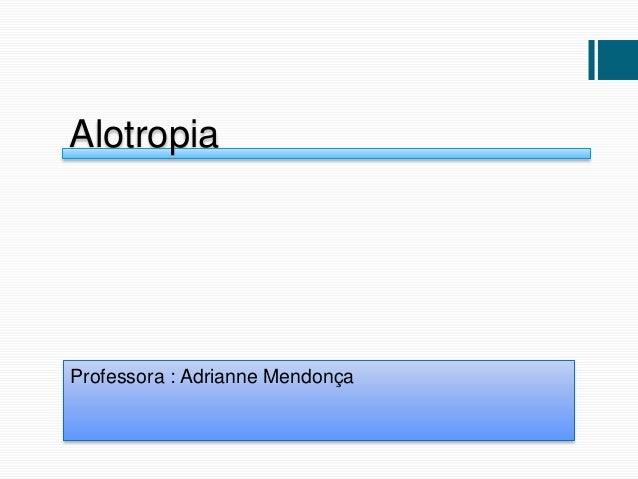 AlotropiaProfessora : Adrianne Mendonça