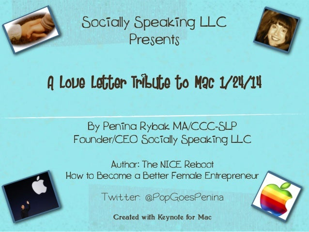 Socially Speaking LLC Presents A Love Letter Tribute to Mac 1/24/14 By Penina Rybak MA/CCC-SLP Founder/CEO Socially Speaki...