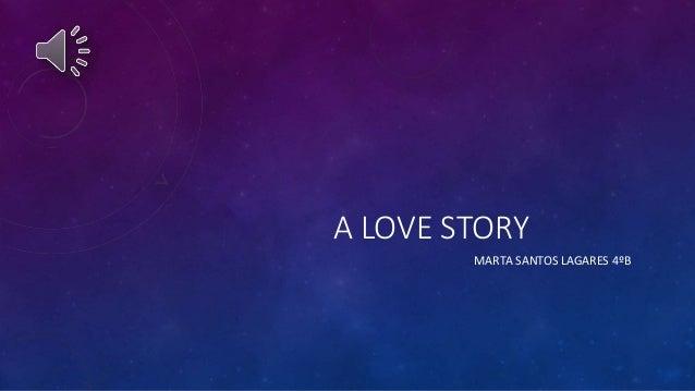 A LOVE STORY MARTA SANTOS LAGARES 4ºB