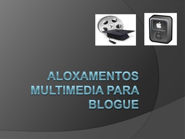 Aloxamentos multimedia para blogue<br />